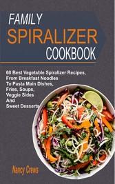 Family Spiralizer Cookbook - 60 Best Vegetable ...