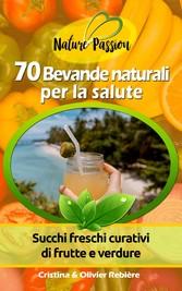 70 Bevande naturali per la salute - Succhi fres...