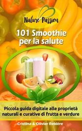 101 Smoothies per la salute - Piccola guida dig...