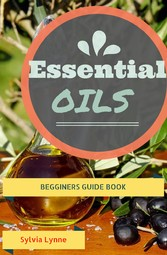 Essential Oils: - Essential Oils For Beginners ...