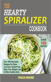The Hearty Spiralizer Cookbook - Over 100 Delec...