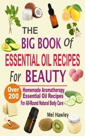 The Big Book Of Essential Oil Recipes For Beaut...