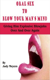 Oral Sex To Blow Your Mans Mind - Giving Him Ex...