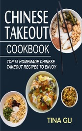 Chinese Takeout Cookbook - Top 75 Homemade Chin...