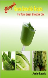 Simple Green Smoothie Recipes For Your Green Smoothie Diet
