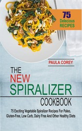 The New Spiralizer Cookbook - 75 Exciting Veget...