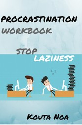 Overcoming Procrastination Workbook: - Stop Laz...