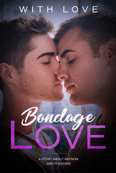 Bondage Love - A Story About Passion And Pleasu...