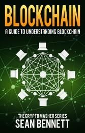 Blockchain - A Guide to Understanding Blockchain