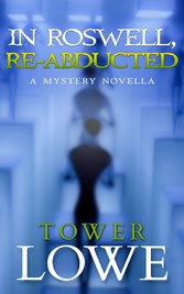In Roswell, Re-abducted - A Mystery Novella