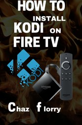 How To Install Kodi On Fire Tv - A detailed Kod...