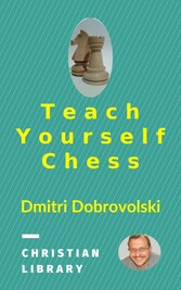 Teach Yourself Chess - The first coach of the w...