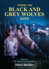 Where The Black and Grey Wolves Kiss - Book Two...