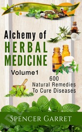 Alchemy of Herbal Medicine - 600 Natural Remedies to Cure Diseases