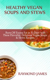 Healthy Vegan Soups & Stews - Burn Off Excess F...