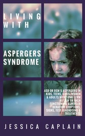 Living With Aspergers Syndrome - ASD or DSM 5 Aspergers in kids, teens, girls/women & adults with long term autism or high functioning asperger behavior symptoms, signs, test diagnosing & treatments