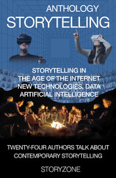 Anthology Storytelling 1 - Storytelling in the age of the internet, new technologies, data, artificial intelligence