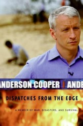 Dispatches from the Edge - A Memoir of War, Disasters, and Survival