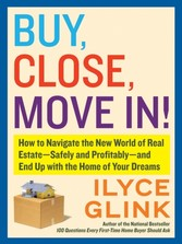 Buy, Close, Move In! - How to Navigate the New World of Real Estate--Safely and Profitably--and End Up with the Home of Your Dreams