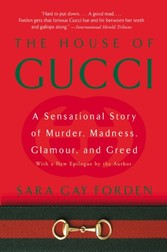 House of Gucci - A Sensational Story of Murder, Madness, Glamour, and Greed