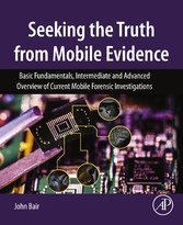 Seeking the Truth from Mobile Evidence - Basic Fundamentals, Intermediate and Advanced Overview of Current Mobile Forensic Investigations