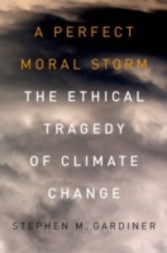 Perfect Moral Storm - The Ethical Tragedy of Climate Change