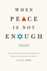 When Peace Is Not Enough - How the Israeli Peace Camp Thinks about Religion, Nationalism, and Justice