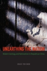 Unearthing the Nation - Modern Geology and Nationalism in Republican China