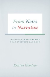From Notes to Narrative - Writing Ethnographies That Everyone Can Read