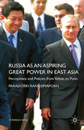 Russia as an Aspiring Great Power in East Asia - Perceptions and Policies from Yeltsin to Putin