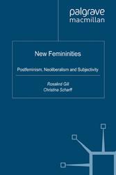 New Femininities - Postfeminism, Neoliberalism and Subjectivity