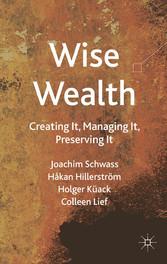 Wise Wealth - Creating It, Managing It, Preserv...
