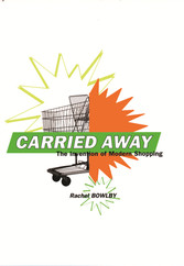 Carried Away - The Invention of Modern Shopping