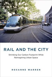 Rail and the City - Shrinking Our Carbon Footprint While Reimagining Urban Space