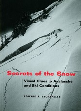 Secrets of the Snow - Visual Clues to Avalanche and Ski Conditions