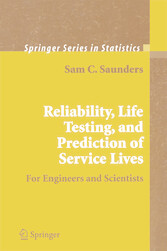 Reliability, Life Testing and the Prediction of Service Lives - For Engineers and Scientists (Springer Series in Statistics)