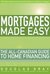 Mortgages Made Easy - The All-Canadian Guide to...