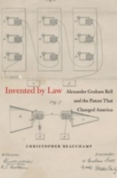 Invented by Law - Alexander Graham Bell and the Patent That Changed America