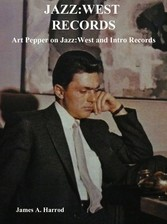 Jazz:West Records - Art Pepper on Jazz:West and Intro Records