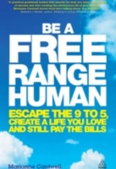 Be a Free Range Human - Escape the 9-5, Create a Life You Love and Still Pay the Bills