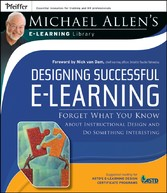 Designing Successful e-Learning, Michael Allen's Online Learning Library - Forget What You Know About Instructional Design and Do Something Interesting