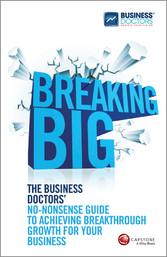 Breaking Big - The Business Doctors No-nonsense...