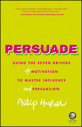 Persuade - Using the seven drivers of motivatio...