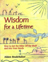 Wisdom for a Lifetime - How to Get the Bible Off the Shelf and Into Your Hands
