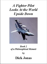 A Fighter Pilot Looks At the World Upside Down - Book 2 Of a Philosophical Memoir