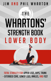 The Whartons' Strength Book: Lower Body - Total Stability for Upper Legs, Hips, Trunk, Lower Legs, Ankles, and Feet
