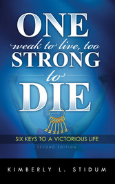 One Weak to Live Too Strong to Die Second Edition - 6 Keys to a Victorious Life