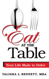 Eat At the Table - Your Life Made to Order