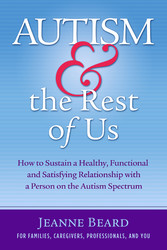 Autism & the Rest of Us - How to Sustain a Healthy, Functional, and Satisfying Relationship with a Person on the Autism Spectrum