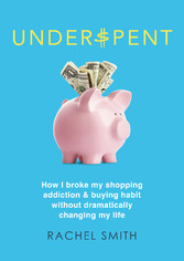 Underspent - How I Broke My Shopping Addiction ...